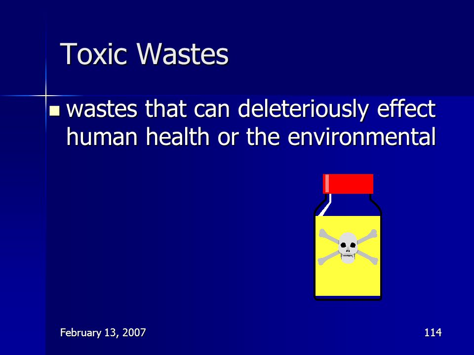 Toxic Wastes wastes that can deleteriously effect human health or the environmental.