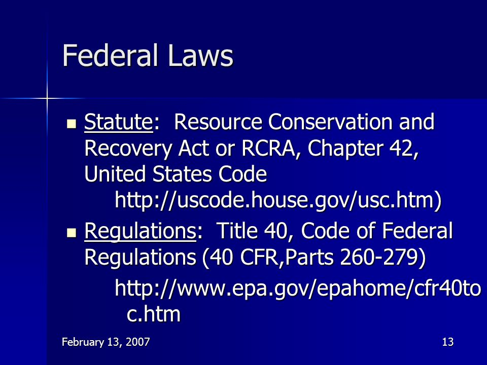 Federal Laws Statute: Resource Conservation and Recovery Act or RCRA, Chapter 42, United States Code http://uscode.house.gov/usc.htm)