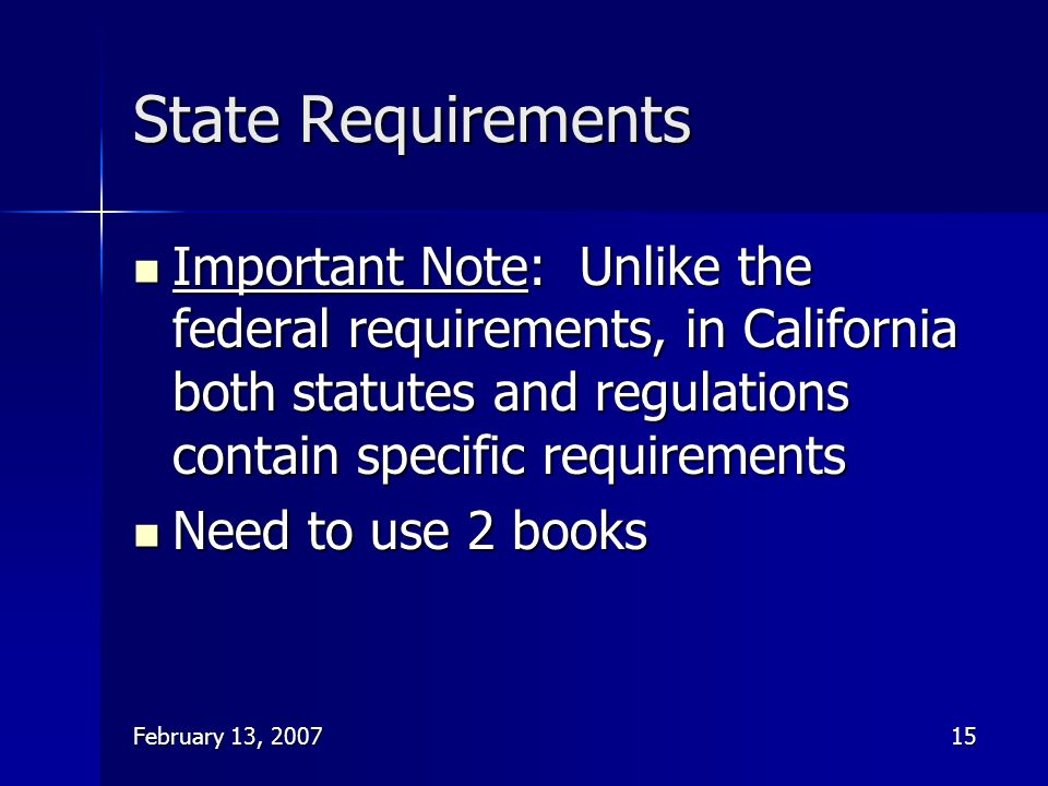 State Requirements Important Note: Unlike the federal requirements, in California both statutes and regulations contain specific requirements.