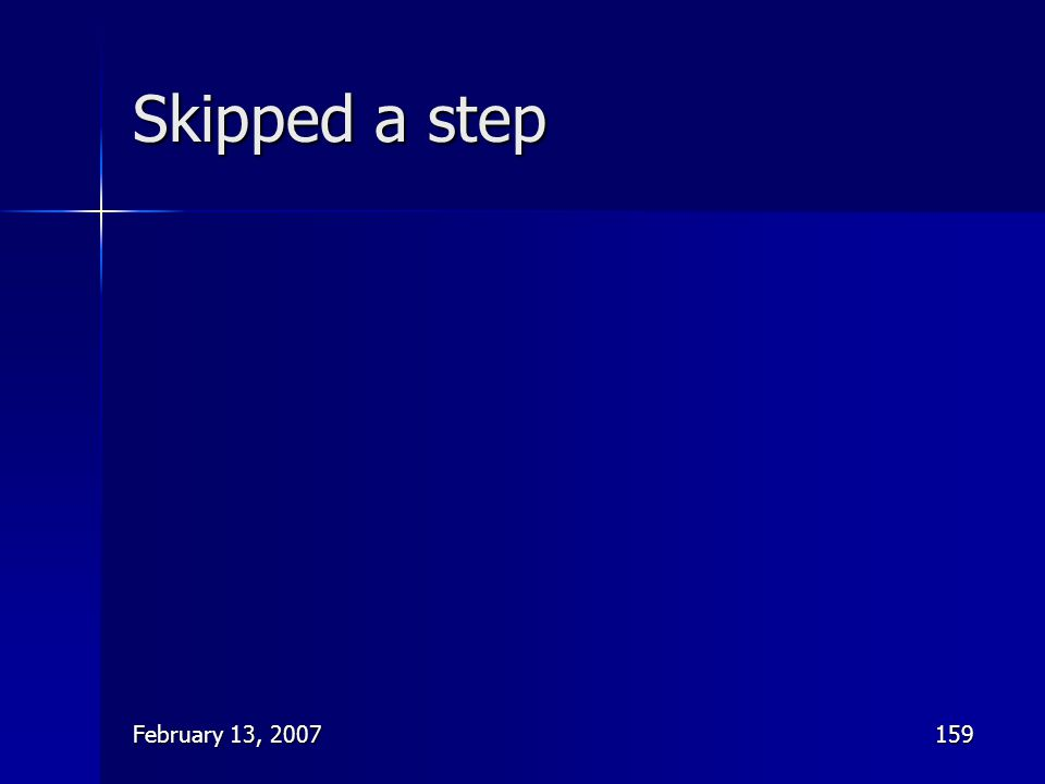 Skipped a step February 13, 2007
