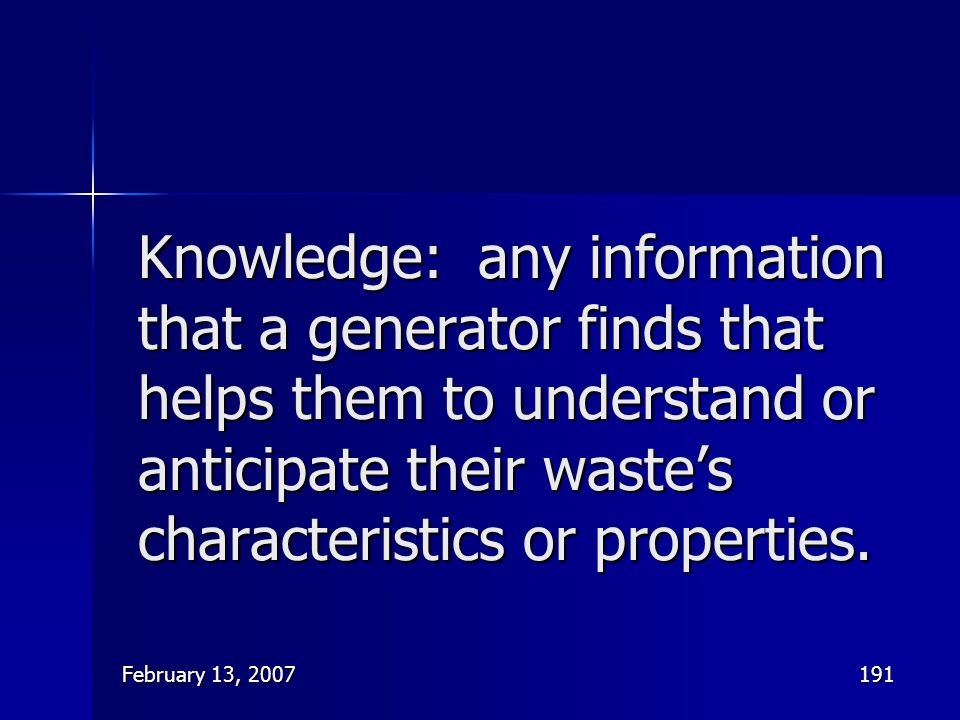 Knowledge: any information that a generator finds that helps them to understand or anticipate their waste's characteristics or properties.