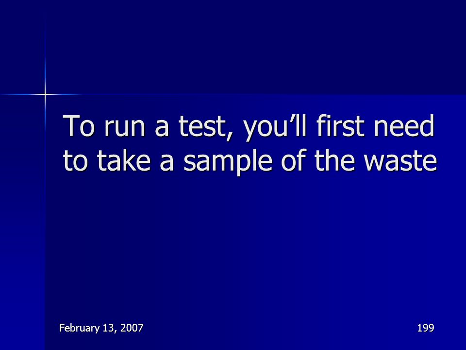 To run a test, you'll first need to take a sample of the waste