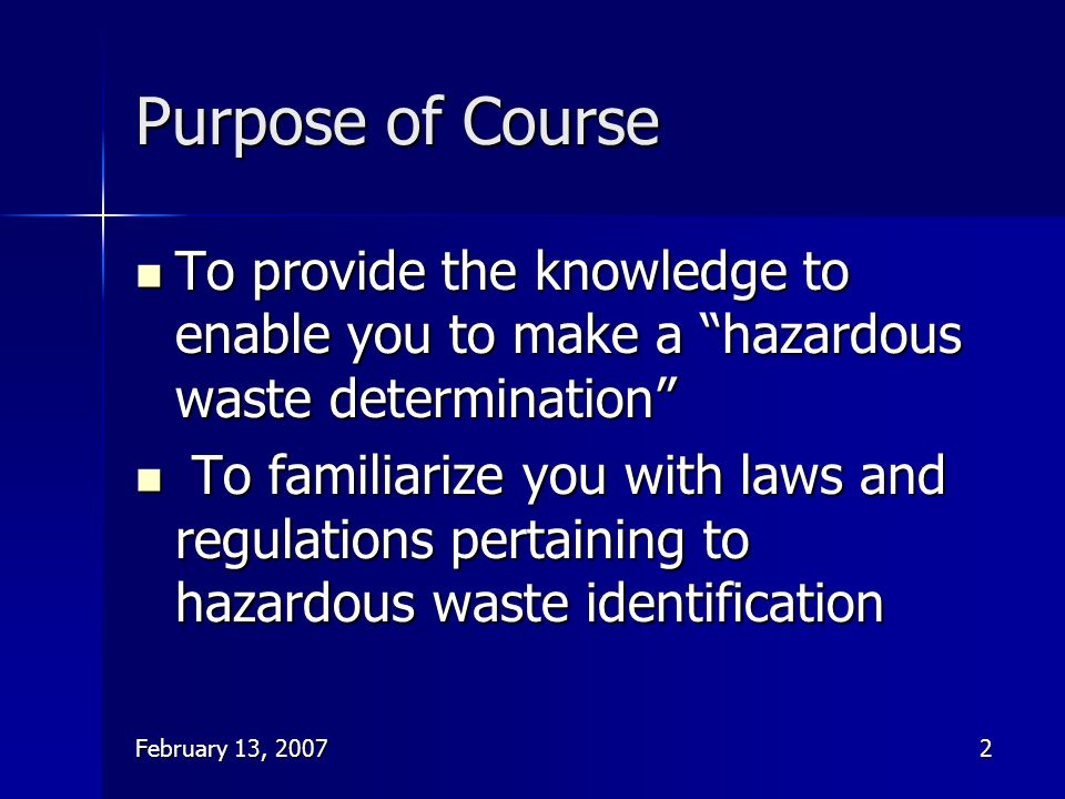 Purpose of Course To provide the knowledge to enable you to make a hazardous waste determination