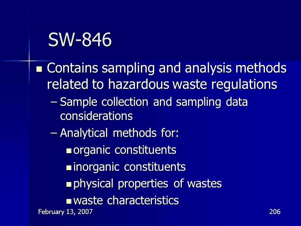 SW-846 Contains sampling and analysis methods related to hazardous waste regulations. Sample collection and sampling data considerations.