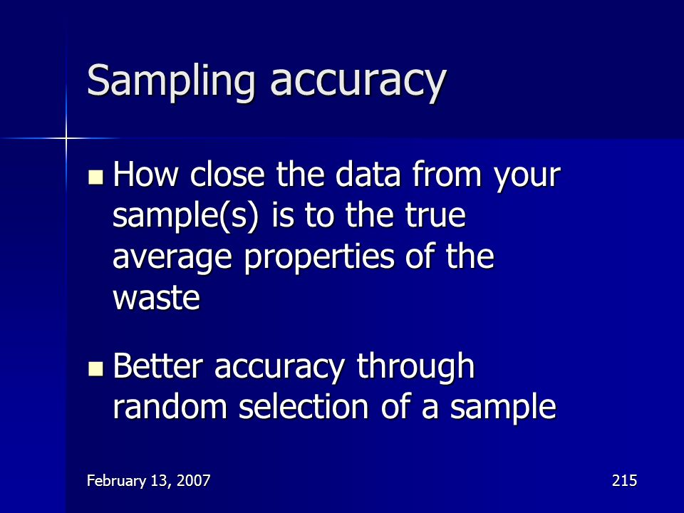 Sampling accuracy How close the data from your sample(s) is to the true average properties of the waste.