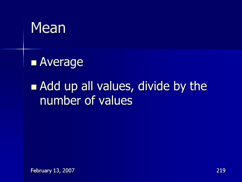 Mean Average Add up all values, divide by the number of values