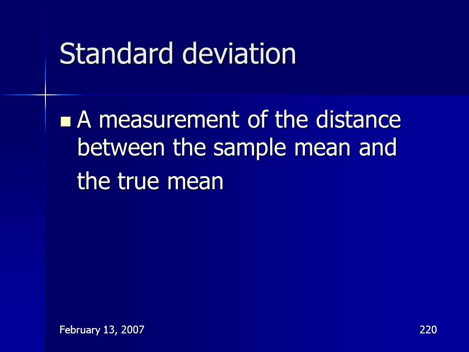 Standard deviation A measurement of the distance between the sample mean and the true mean.