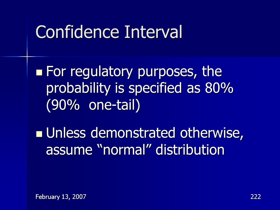 Confidence Interval For regulatory purposes, the probability is specified as 80% (90% one-tail)