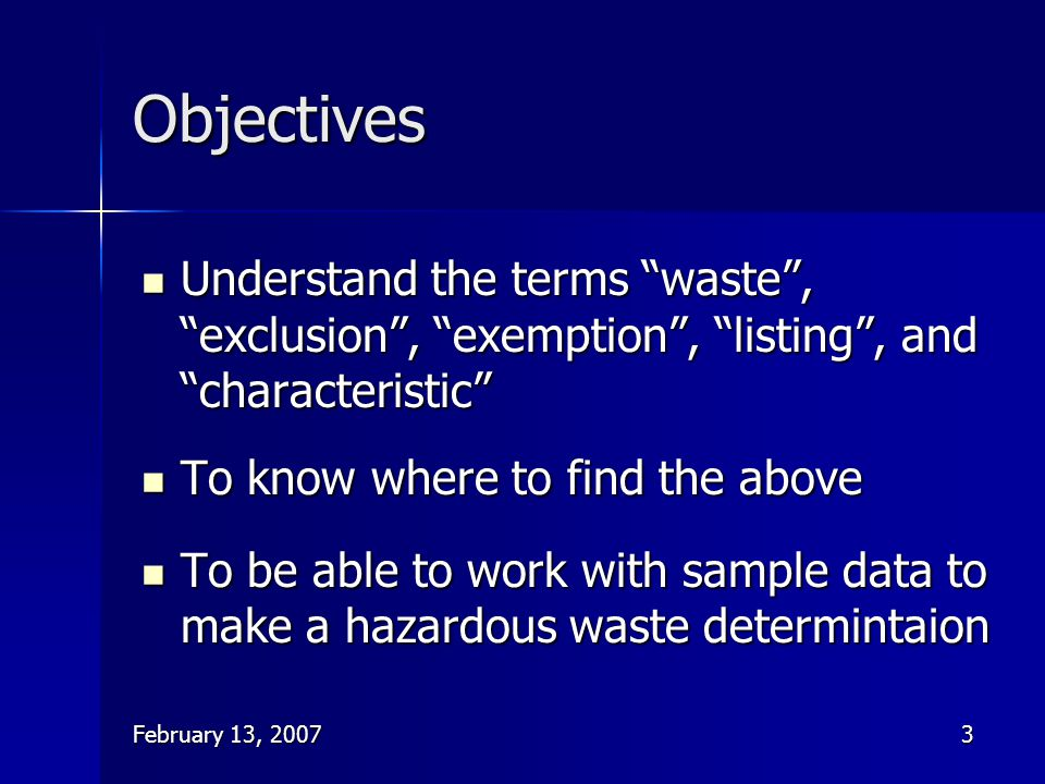 Objectives Understand the terms waste , exclusion , exemption , listing , and characteristic To know where to find the above.