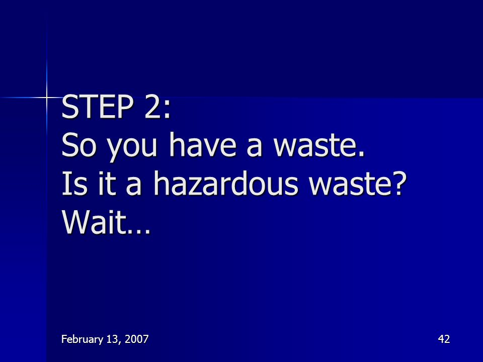 STEP 2: So you have a waste. Is it a hazardous waste Wait…