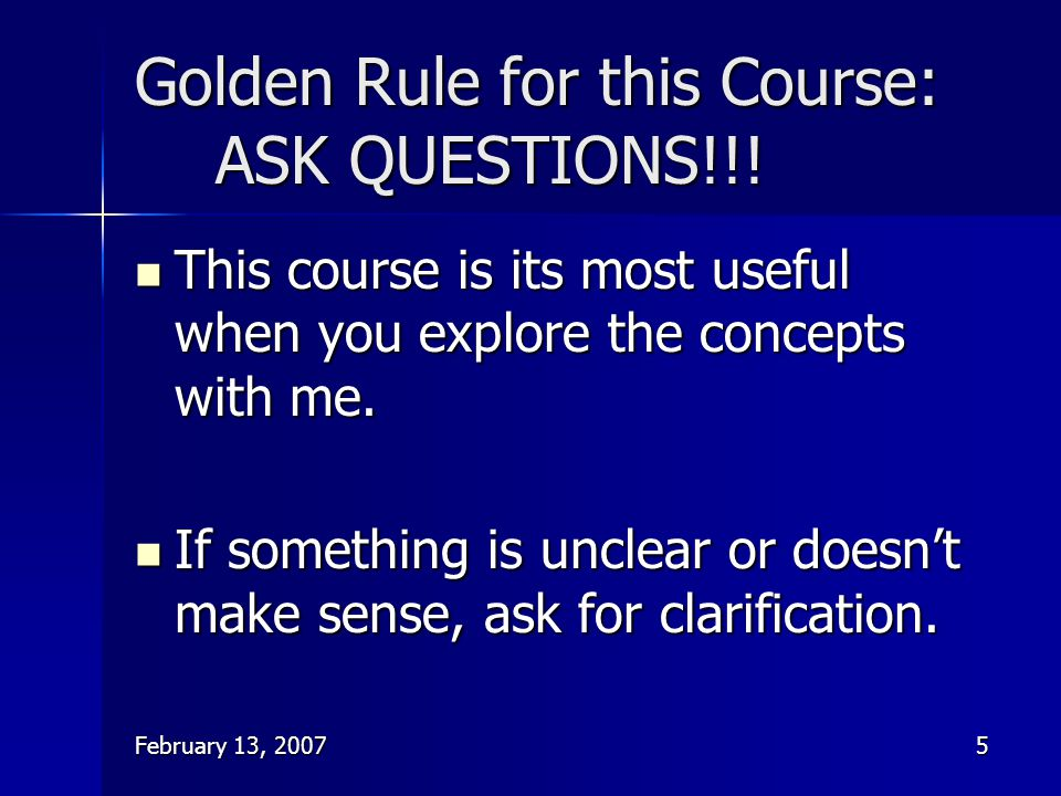 Golden Rule for this Course: ASK QUESTIONS!!!