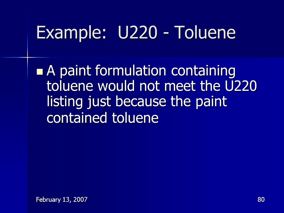 Example: U220 - Toluene A paint formulation containing toluene would not meet the U220 listing just because the paint contained toluene.