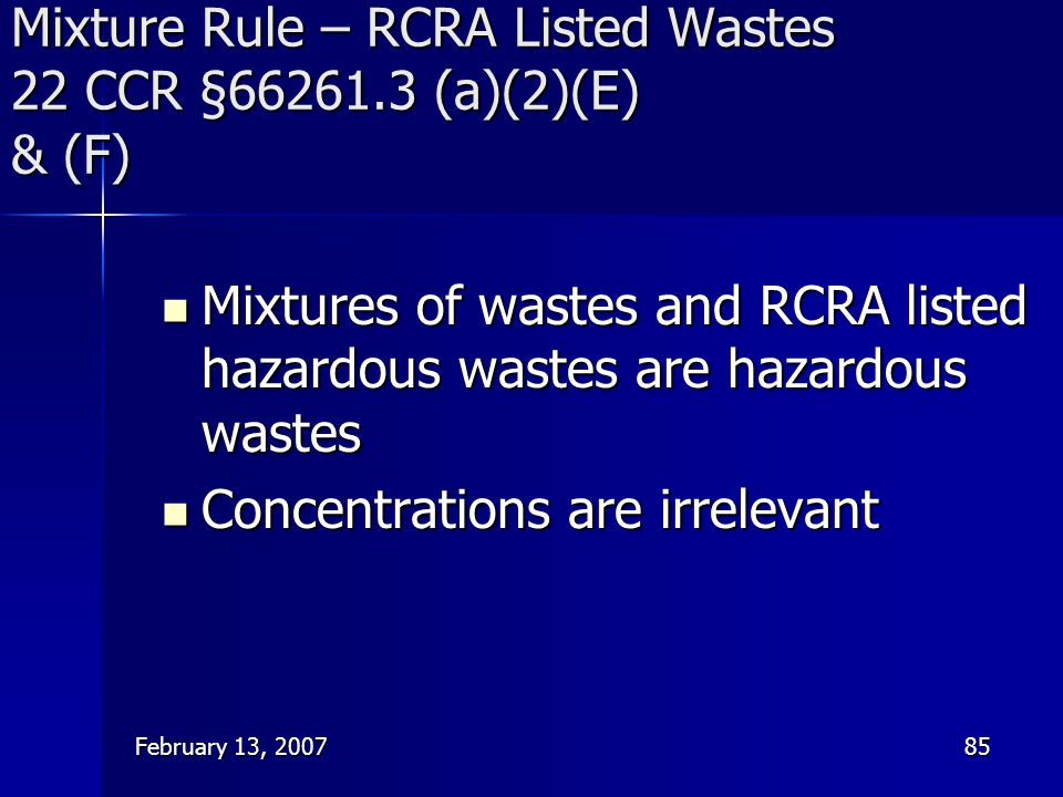 Mixture Rule – RCRA Listed Wastes 22 CCR § (a)(2)(E) & (F)