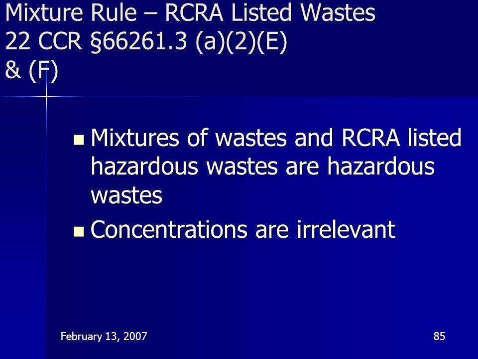 Mixture Rule – RCRA Listed Wastes 22 CCR §66261.3 (a)(2)(E) & (F)