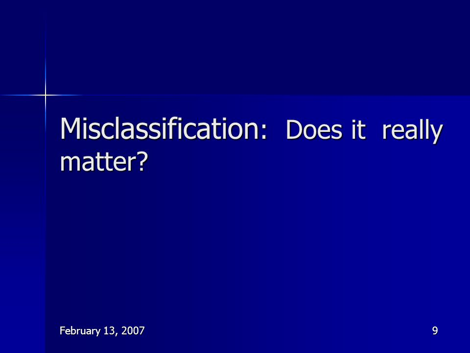 Misclassification: Does it really matter