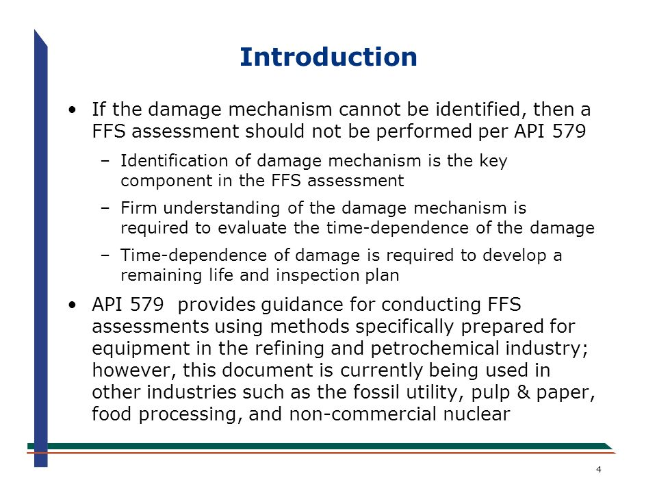 Introduction If the damage mechanism cannot be identified, then a FFS assessment should not be performed per API 579.