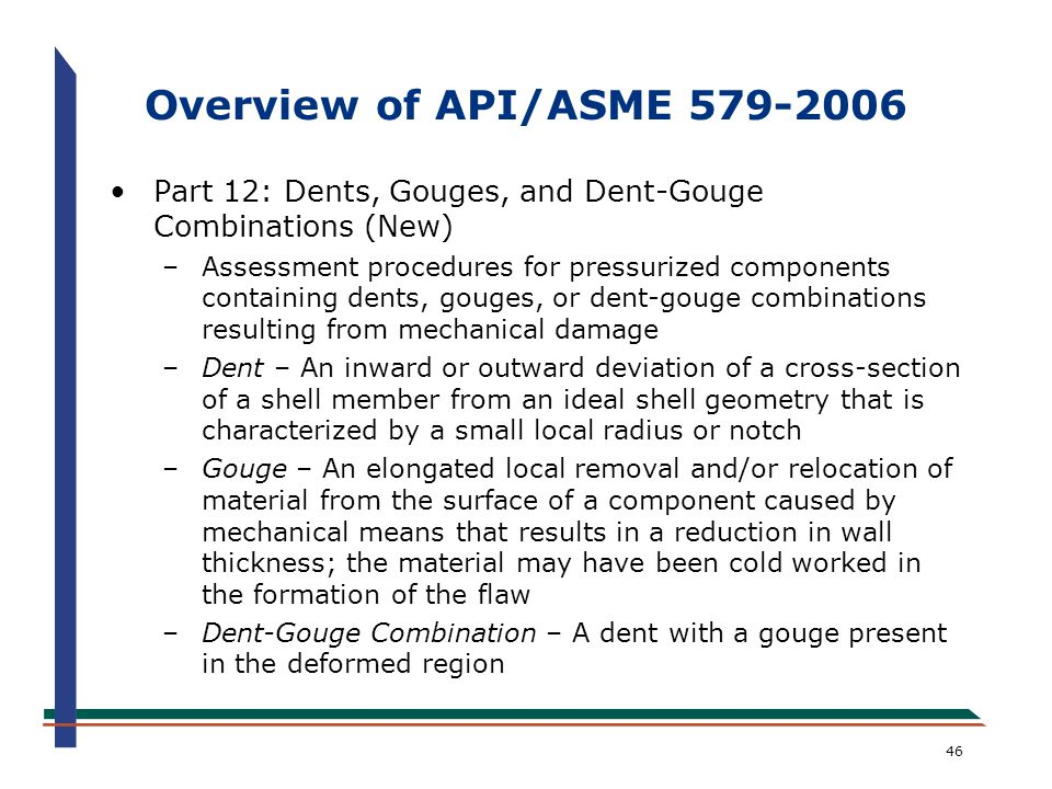 Overview of API/ASME 579-2006 Part 12: Dents, Gouges, and Dent-Gouge Combinations (New)