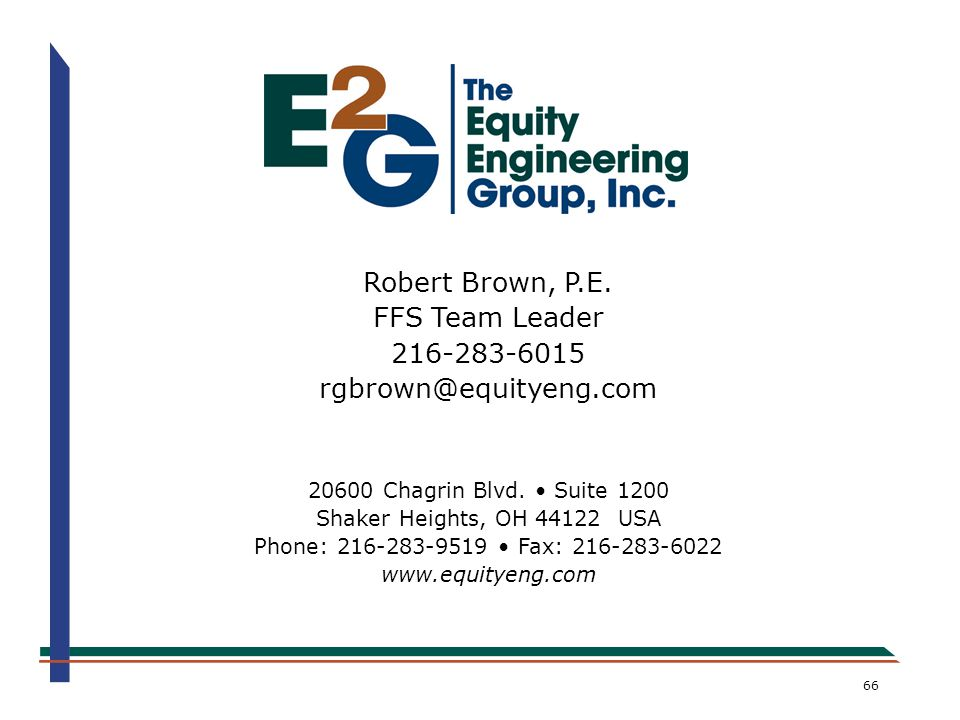 Robert Brown, P.E. FFS Team Leader 216-283-6015 rgbrown@equityeng.com