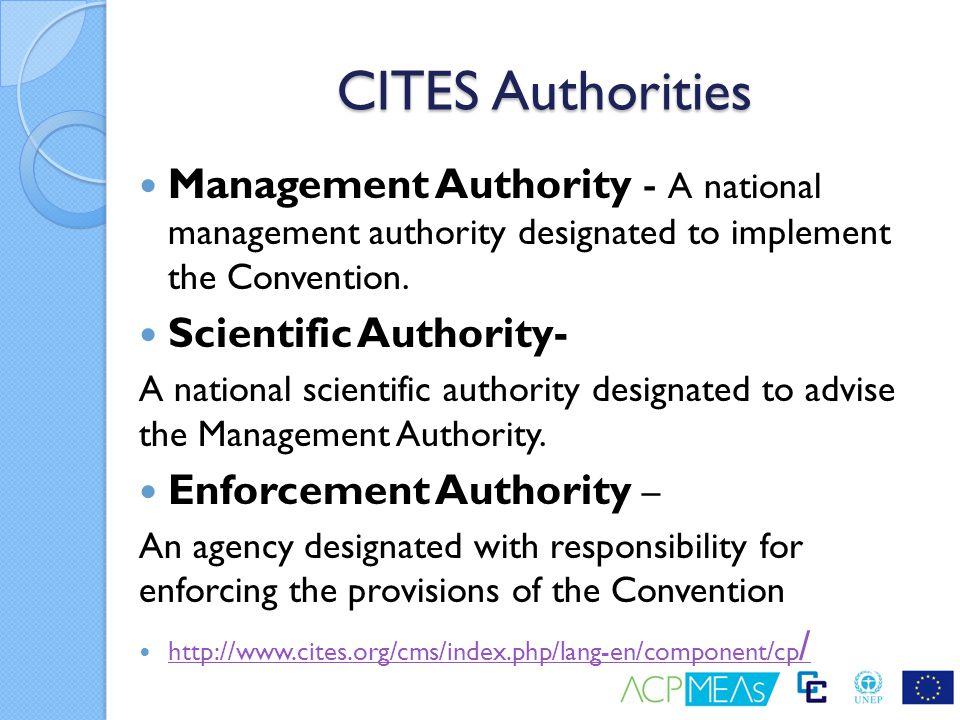 CITES Authorities Management Authority - A national management authority designated to implement the Convention.