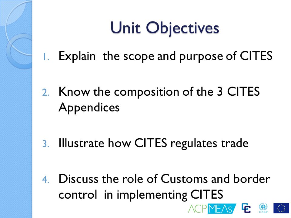Unit Objectives Explain the scope and purpose of CITES
