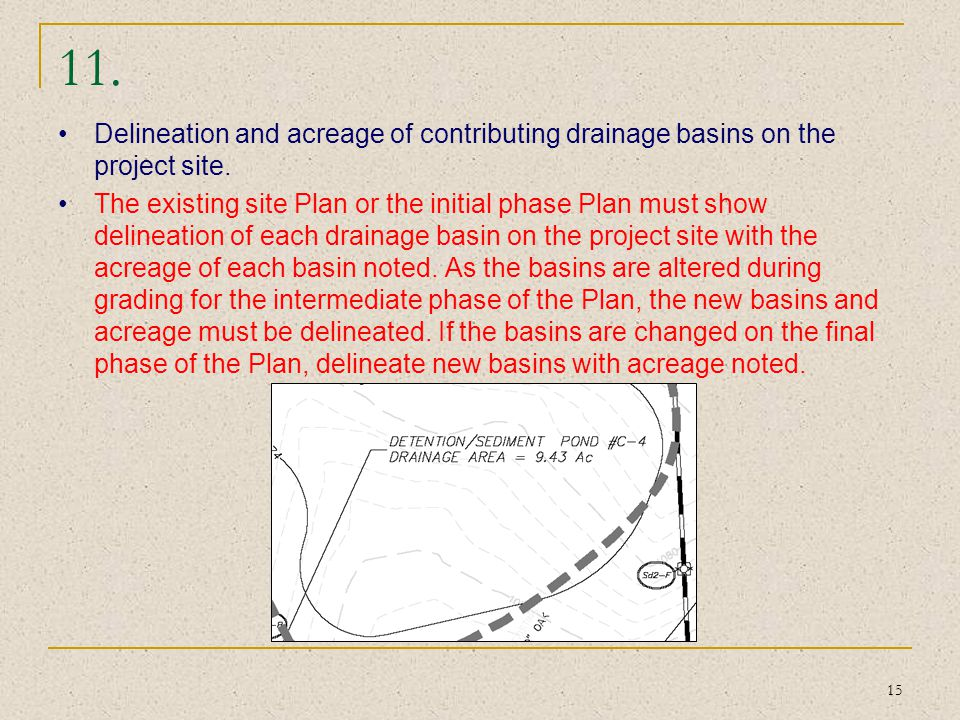 11. Delineation and acreage of contributing drainage basins on the project site.