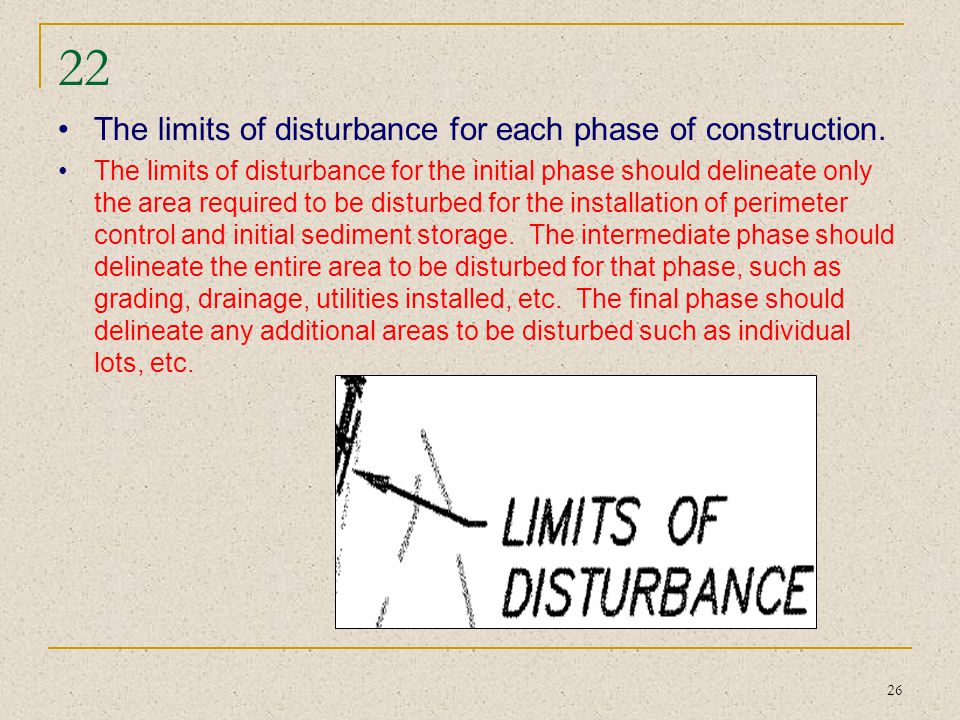 22 The limits of disturbance for each phase of construction.