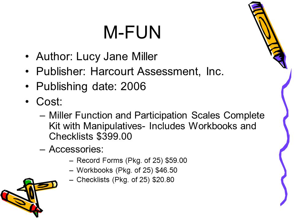 M-FUN Author: Lucy Jane Miller Publisher: Harcourt Assessment, Inc.