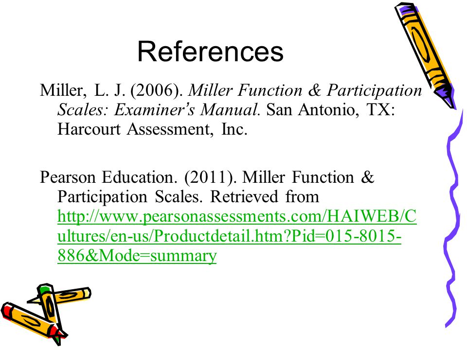 References Miller, L. J. (2006). Miller Function & Participation Scales: Examiner's Manual. San Antonio, TX: Harcourt Assessment, Inc.