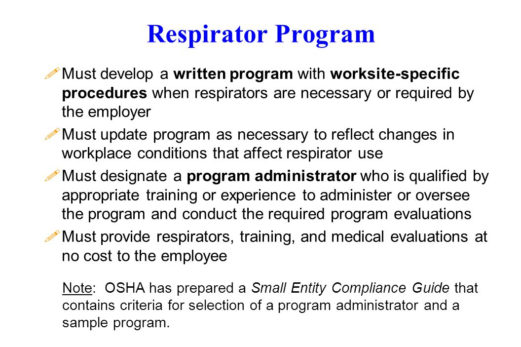 Respirator Program Must develop a written program with worksite-specific procedures when respirators are necessary or required by the employer.