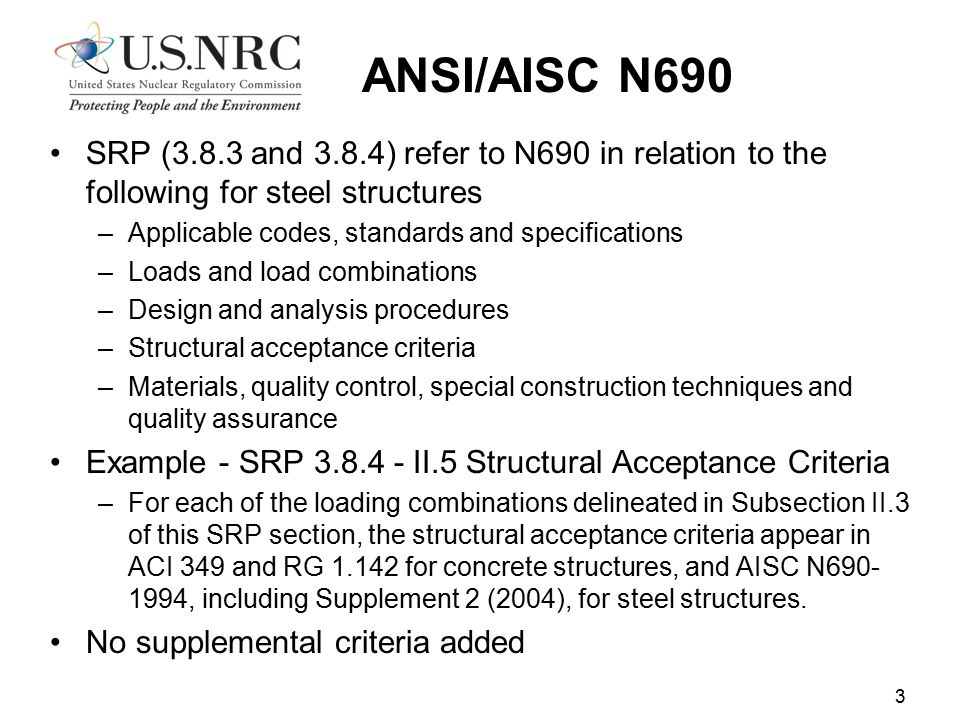 ANSI/AISC N690 SRP (3.8.3 and 3.8.4) refer to N690 in relation to the following for steel structures.