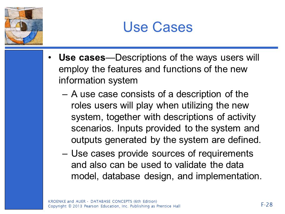 Use Cases Use cases—Descriptions of the ways users will employ the features and functions of the new information system.