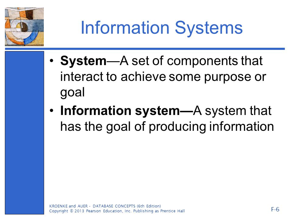 Information Systems System—A set of components that interact to achieve some purpose or goal.