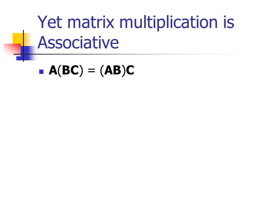 Yet matrix multiplication is Associative