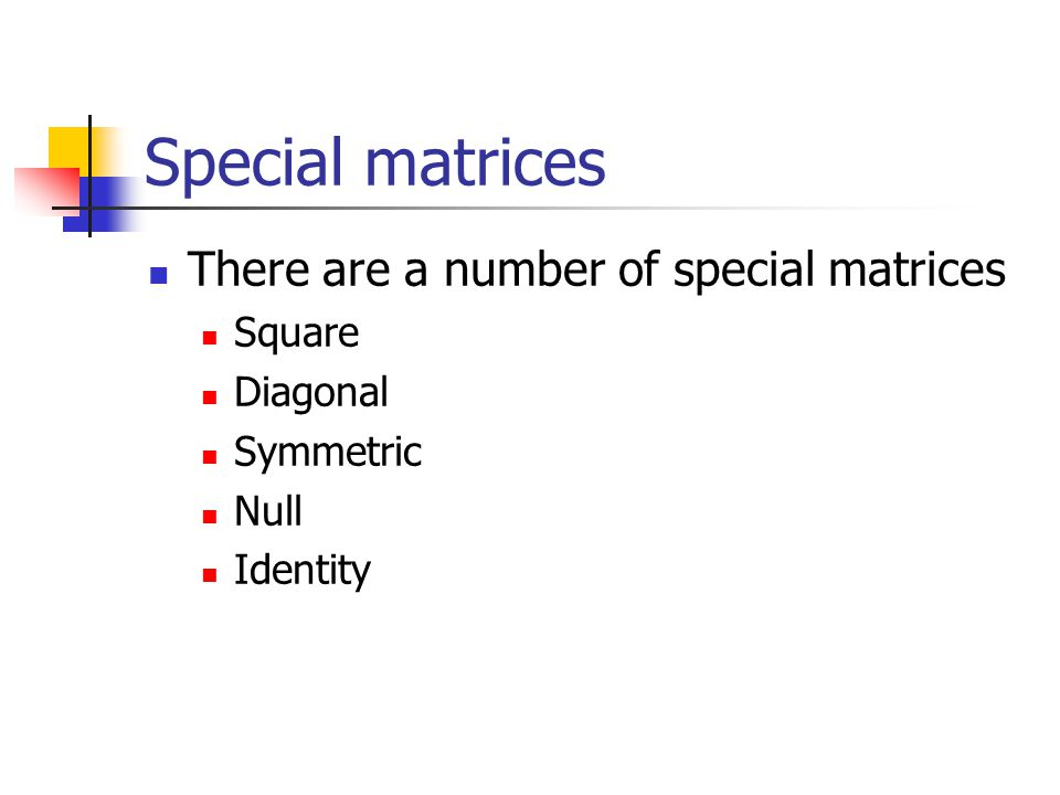 Special matrices There are a number of special matrices Square