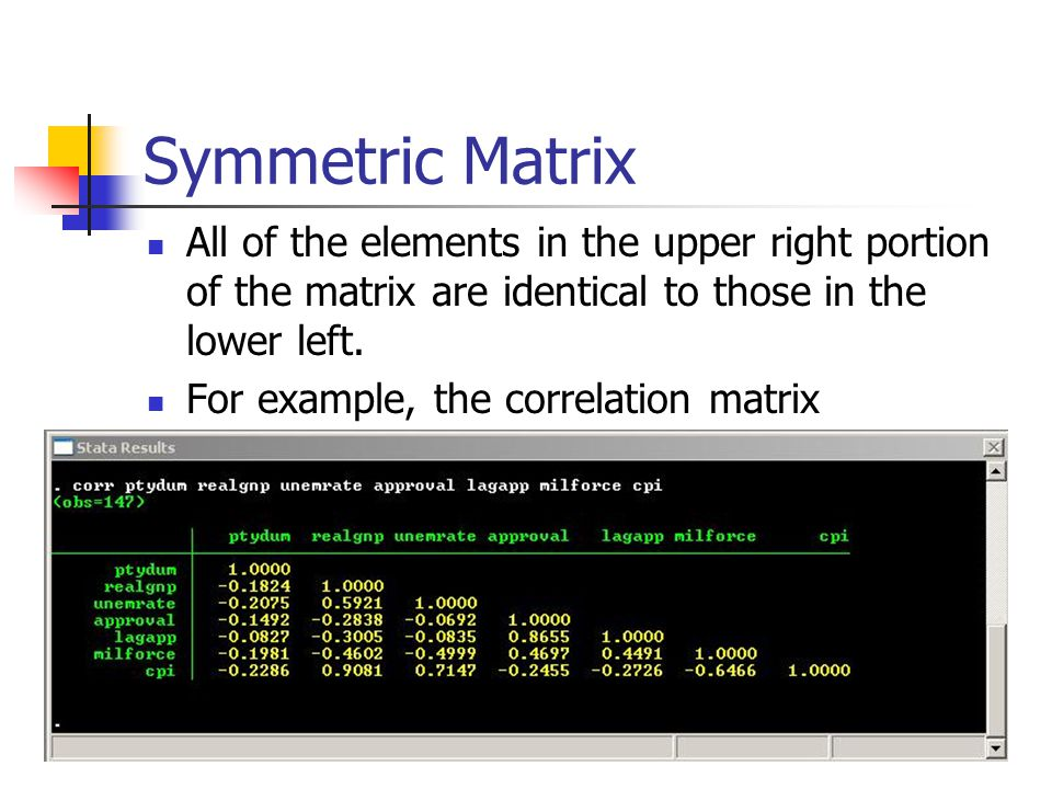 Symmetric Matrix All of the elements in the upper right portion of the matrix are identical to those in the lower left.