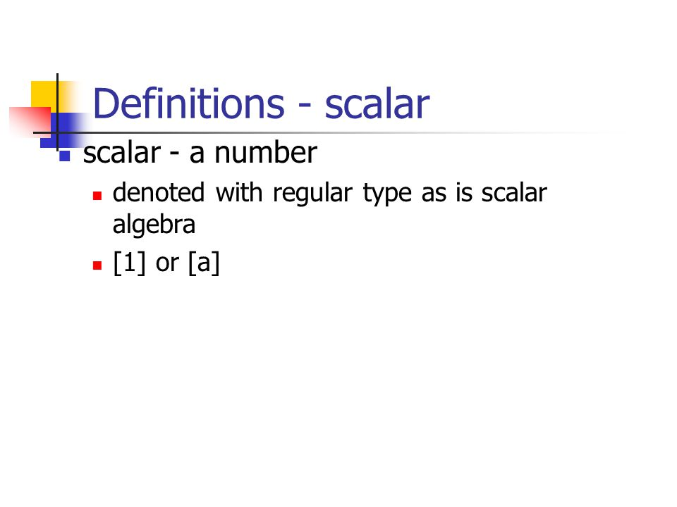 Definitions - scalar scalar - a number