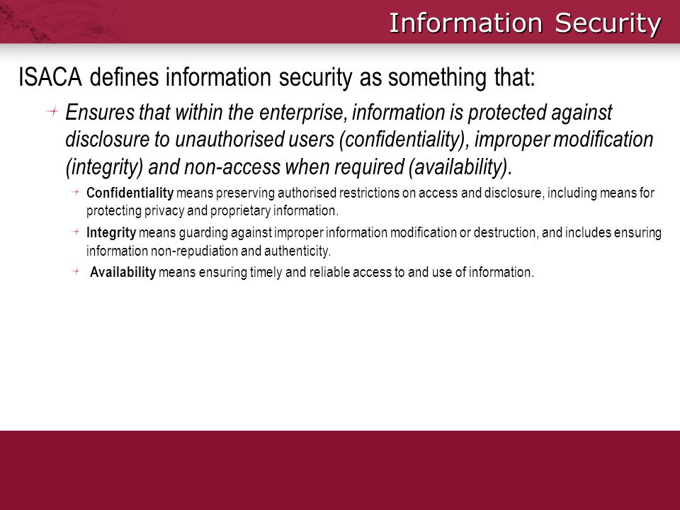 ISACA defines information security as something that: