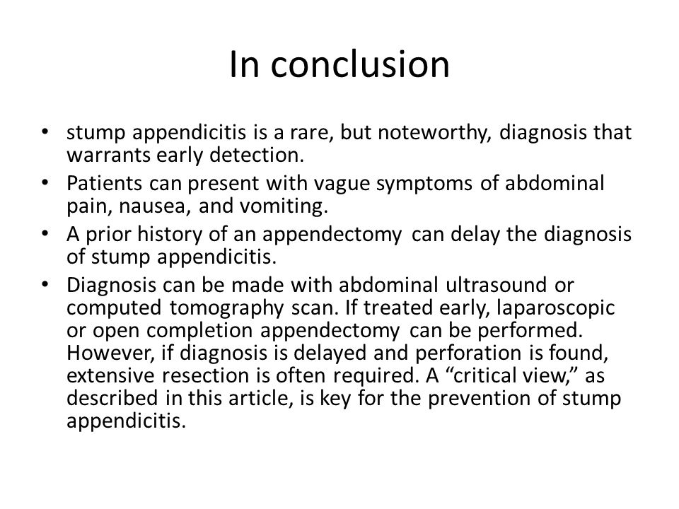 In conclusion stump appendicitis is a rare, but noteworthy, diagnosis that warrants early detection.