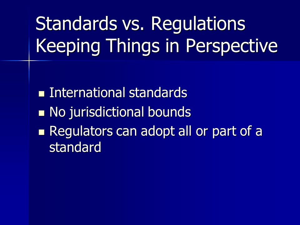 Standards vs. Regulations Keeping Things in Perspective