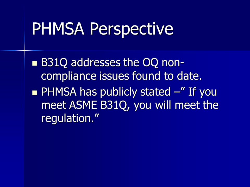 PHMSA Perspective B31Q addresses the OQ non-compliance issues found to date.