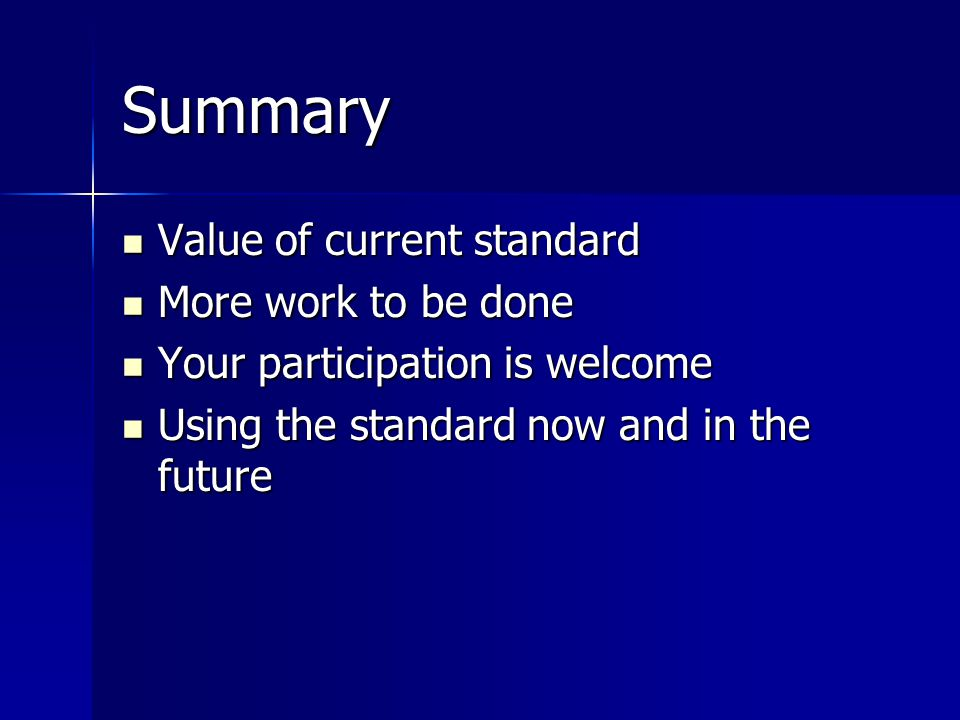 Summary Value of current standard More work to be done