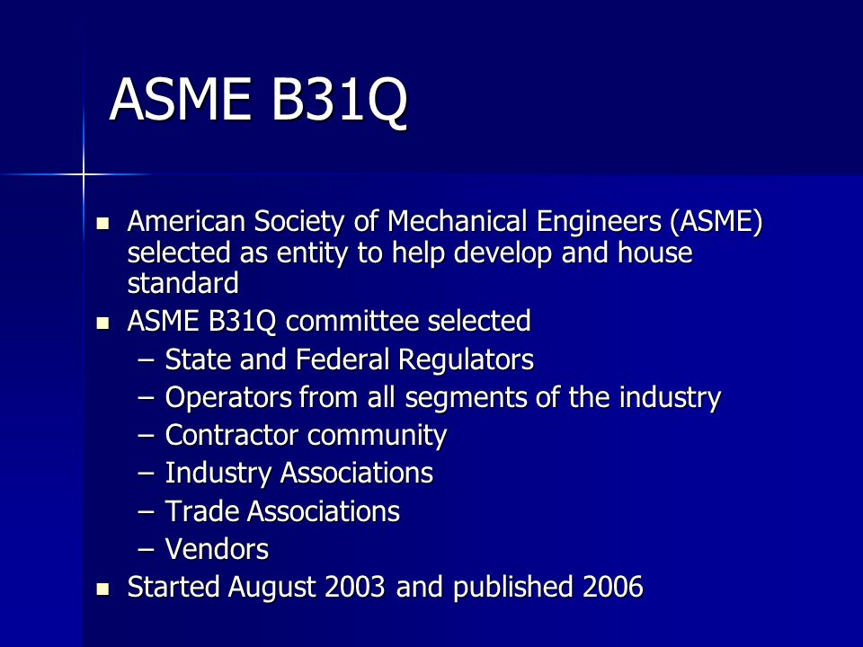 ASME B31Q American Society of Mechanical Engineers (ASME) selected as entity to help develop and house standard.
