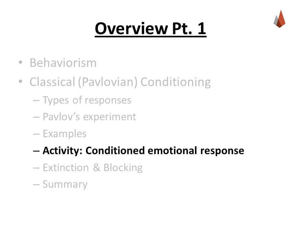 Overview Pt. 1 Behaviorism Classical (Pavlovian) Conditioning