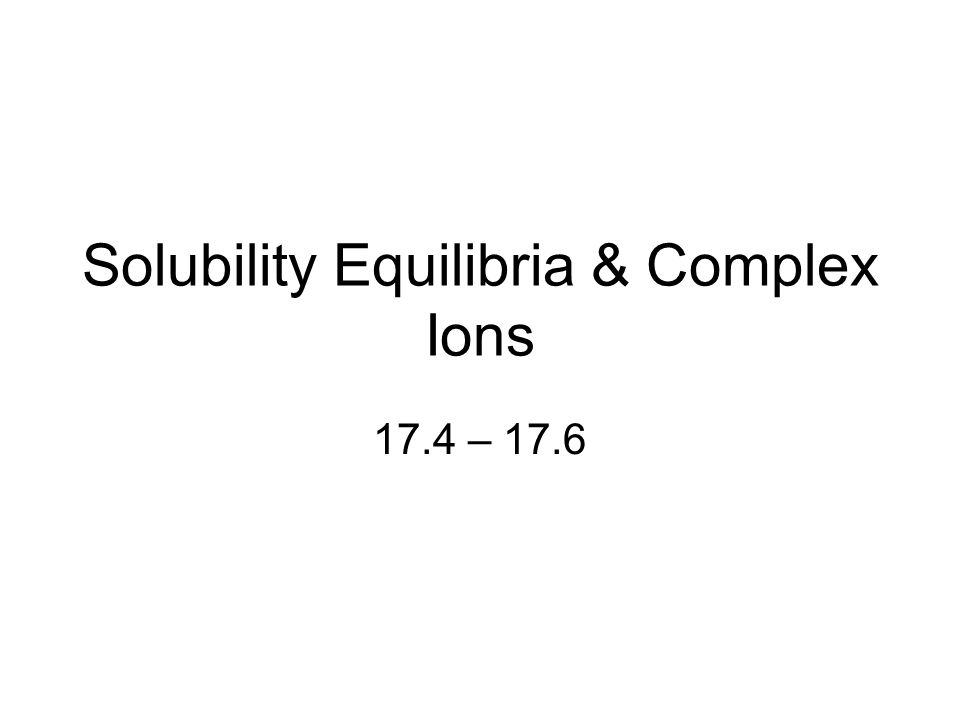 Solubility Equilibria & Complex Ions