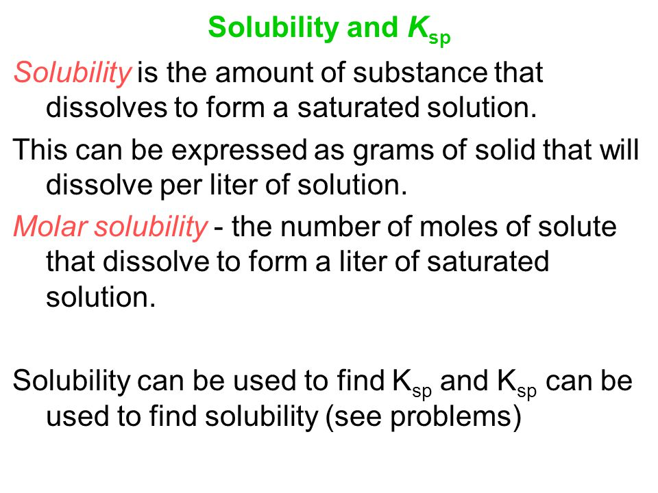 Solubility and Ksp Solubility is the amount of substance that dissolves to form a saturated solution.