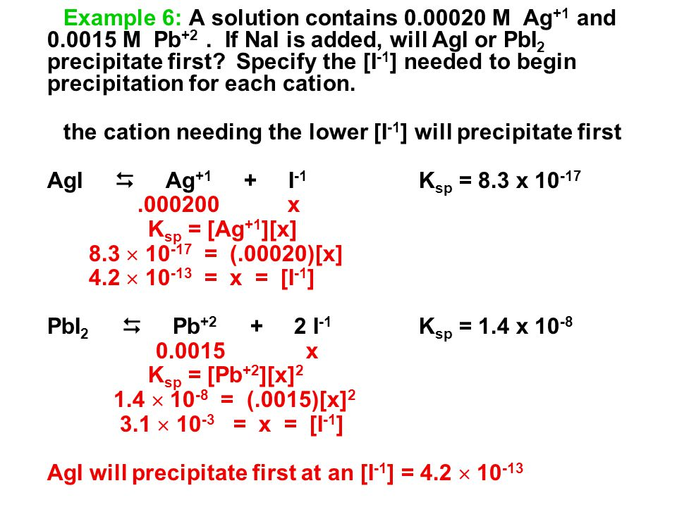 Example 6: A solution contains 0. 00020 M Ag+1 and 0. 0015 M Pb+2