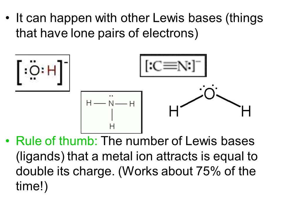 It can happen with other Lewis bases (things that have lone pairs of electrons)