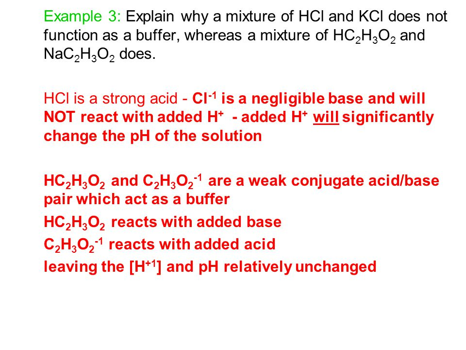 Example 3: Explain why a mixture of HCl and KCl does not function as a buffer, whereas a mixture of HC2H3O2 and NaC2H3O2 does.
