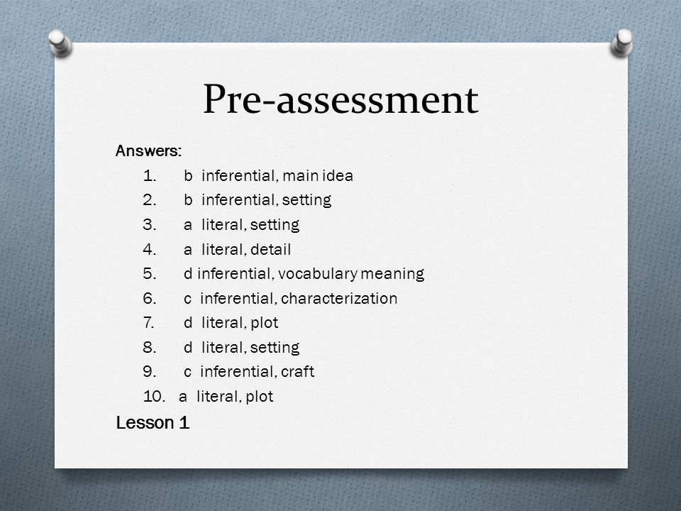 Pre-assessment Lesson 1 Answers: 1. b inferential, main idea
