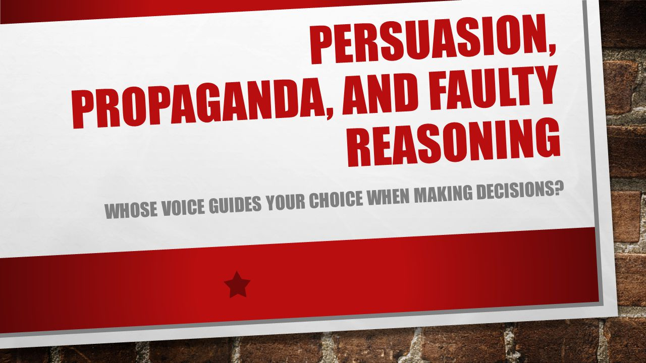 Persuasion, propaganda, and faulty reasoning
